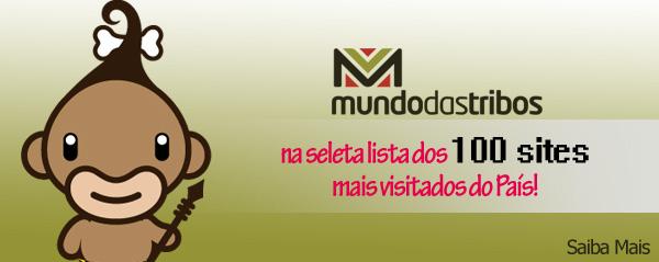 Mundo das Tribos incluso na seleta lista de 100 sites mais visitados do Brasil!