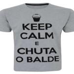 Keep calm e chuta o balde. (Foto: divulgação)