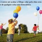 Criança tem que ser criança - brincar, aprender e descobrir. (Foto:Divulgação)
