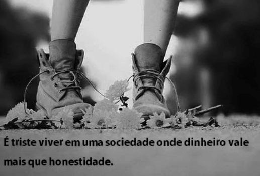 A sociedade tem dado mais valor ao dinheiro do que a honestidade. (Foto:Divulgação)