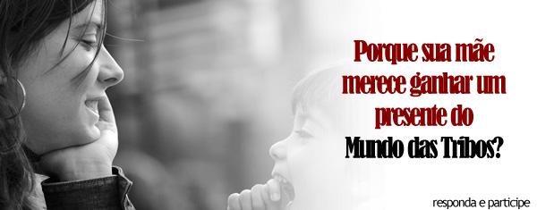 foto1 Promoção Dia das Mães: Porque sua mãe merece um presente do Mundo das Tribos?